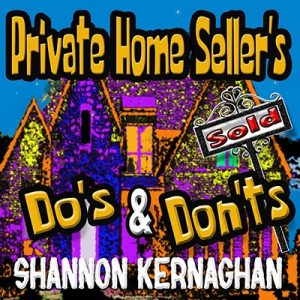 Shannon Kernaghan Private-Home-Sellers-300x300 Private Home Sellers Do's and Don't by Shannon Kernaghan