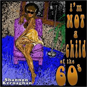 Shannon Kernaghan Im-Not-a-Childof-the-60s-400-300x300 I'M NOT A CHILD OF THE 60's