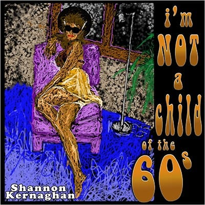Shannon Kernaghan Im-Not-a-Childof-the-60s-400 Mixed Media